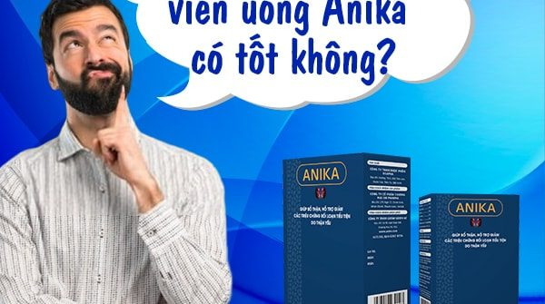 Viên uống Anika dùng có tốt không?